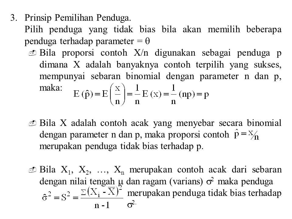  Bila X 1, X 2, …, X n merupakan contoh acak dari suatu sebaran dengan nilai tengah  maka merupakan penduga tidak bias terhadap .