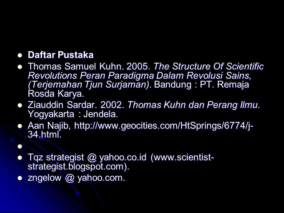 Daftar Pustaka Daftar Pustaka Thomas Samuel Kuhn. 2005. The Structure Of Scientific Revolutions Peran Paradigma Dalam Revolusi Sains, (Terjemahan Tjun