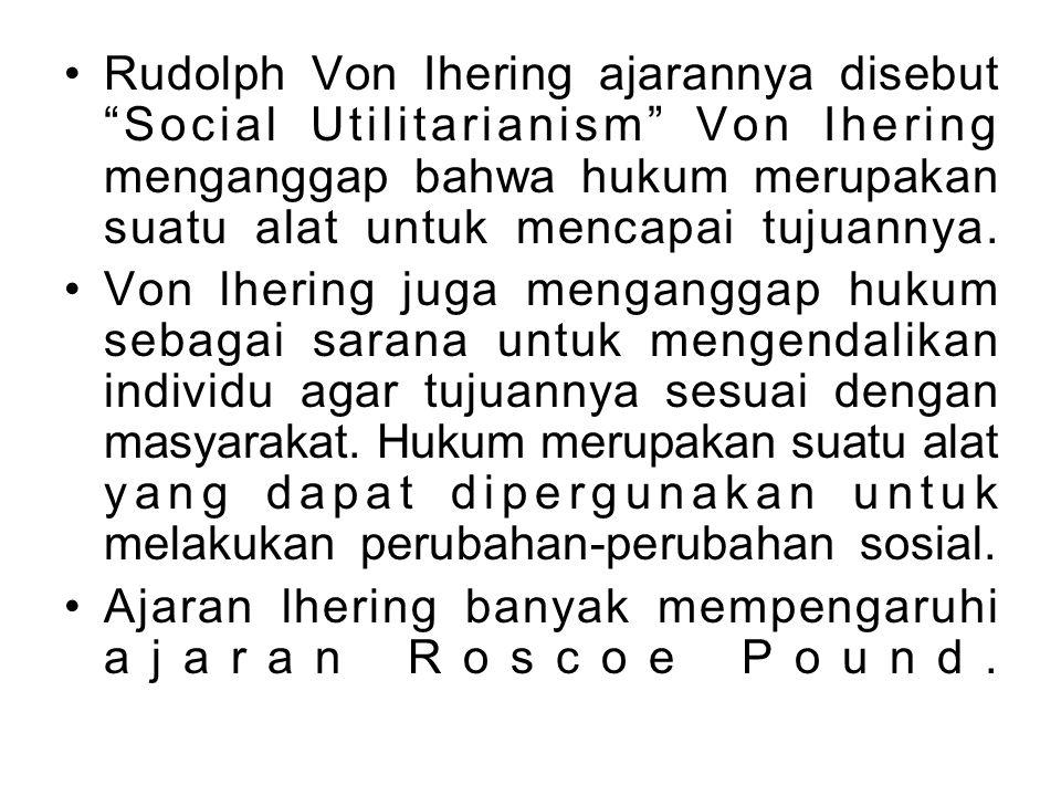 Rudolph Von Ihering ajarannya disebut Social Utilitarianism Von Ihering menganggap bahwa hukum merupakan suatu alat untuk mencapai tujuannya.