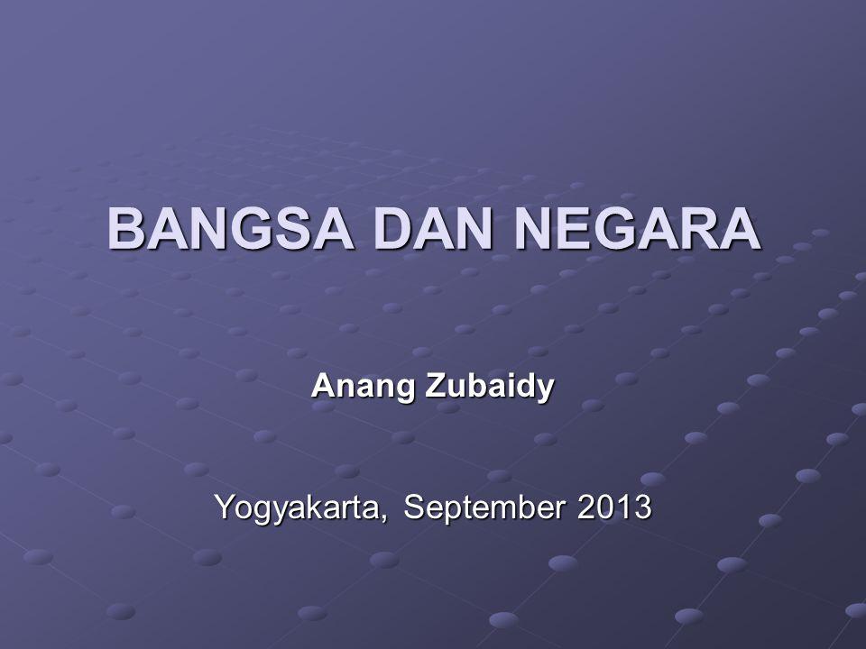 BANGSA DAN NEGARA Anang Zubaidy Yogyakarta, September 2013