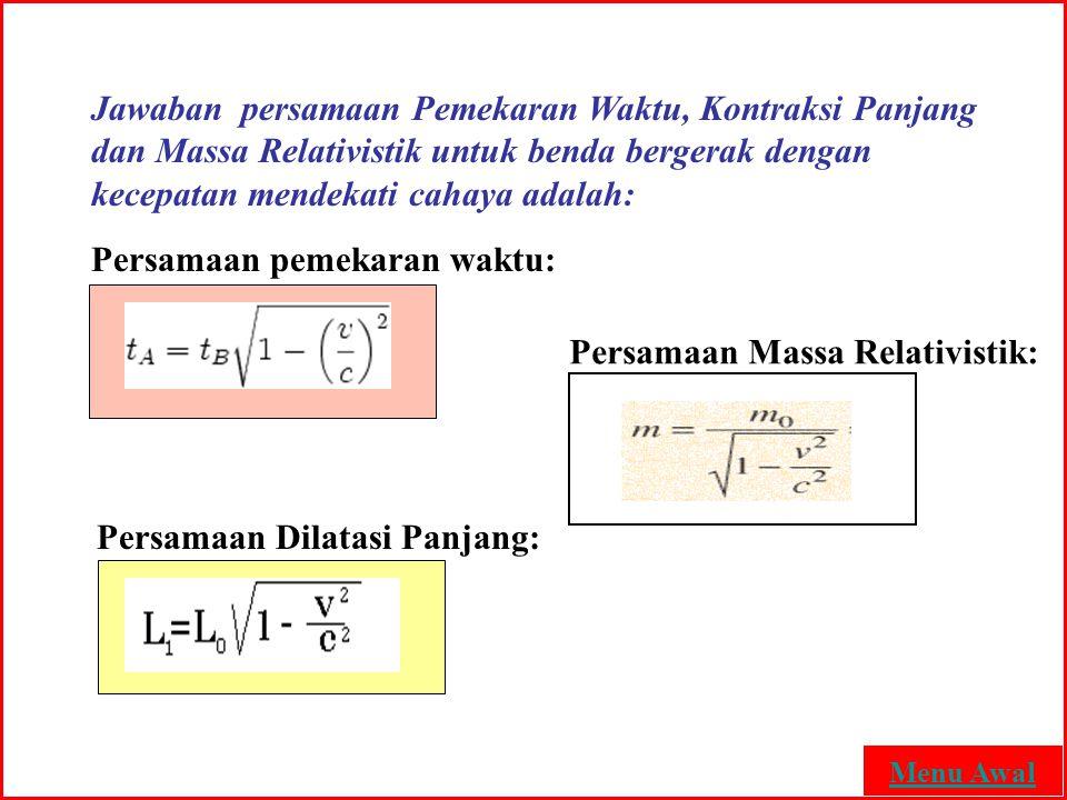 Jawaban persamaan Pemekaran Waktu, Kontraksi Panjang dan Massa Relativistik untuk benda bergerak dengan kecepatan mendekati cahaya adalah: Persamaan p