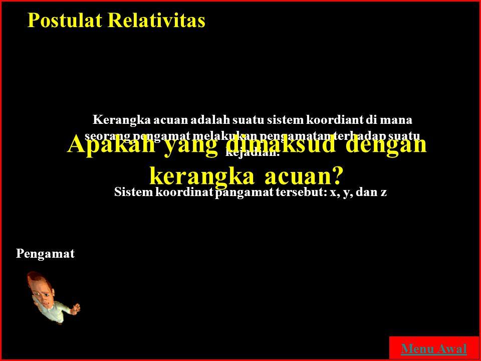 Postulat Relativitas Pengamat Kerangka acuan adalah suatu sistem koordiant di mana seorang pengamat melakukan pengamatan terhadap suatu kejadian. Sist
