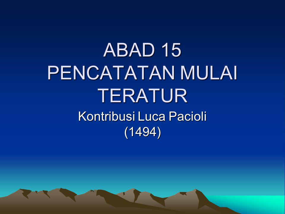 ABAD 15 PENCATATAN MULAI TERATUR Kontribusi Luca Pacioli (1494)