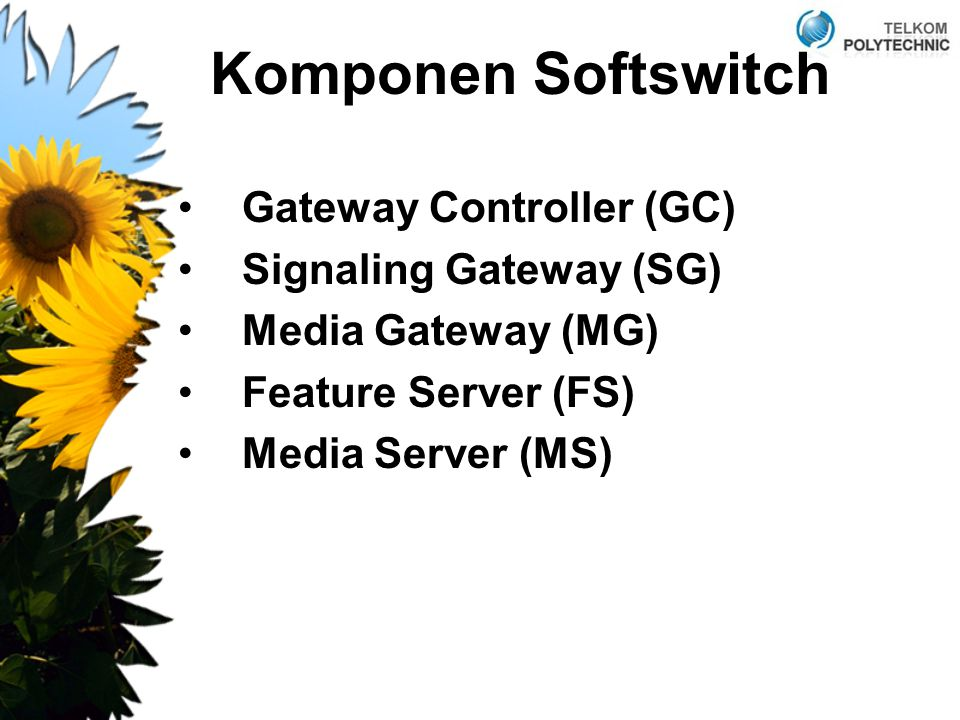 Komponen Softswitch Gateway Controller (GC) Signaling Gateway (SG) Media Gateway (MG) Feature Server (FS) Media Server (MS)