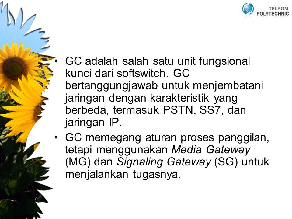 GC adalah salah satu unit fungsional kunci dari softswitch. GC bertanggungjawab untuk menjembatani jaringan dengan karakteristik yang berbeda, termasu