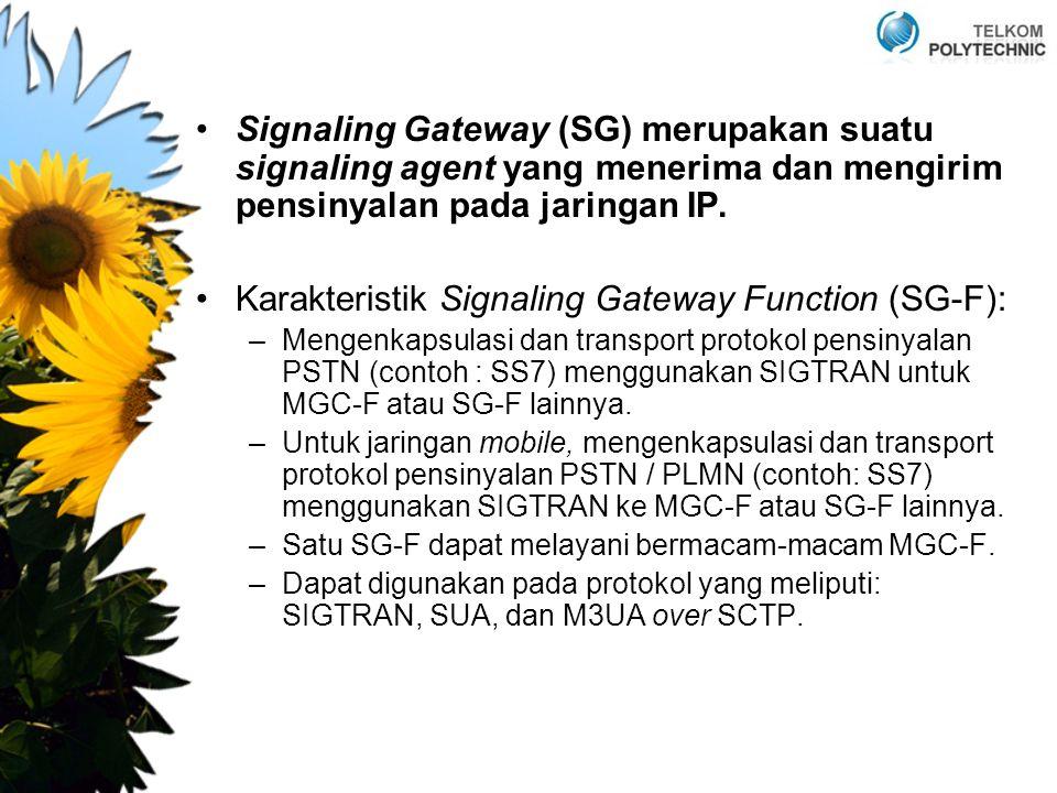 Signaling Gateway (SG) merupakan suatu signaling agent yang menerima dan mengirim pensinyalan pada jaringan IP. Karakteristik Signaling Gateway Functi