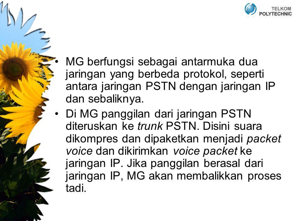 MG berfungsi sebagai antarmuka dua jaringan yang berbeda protokol, seperti antara jaringan PSTN dengan jaringan IP dan sebaliknya. Di MG panggilan dar