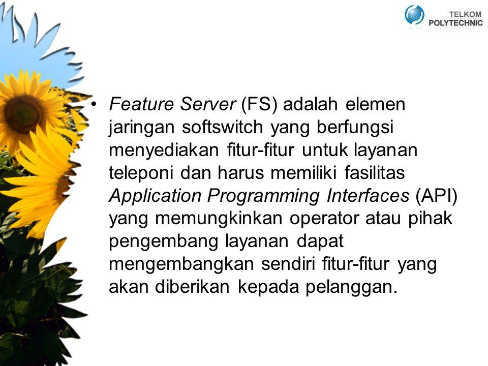 Feature Server (FS) adalah elemen jaringan softswitch yang berfungsi menyediakan fitur-fitur untuk layanan teleponi dan harus memiliki fasilitas Appli