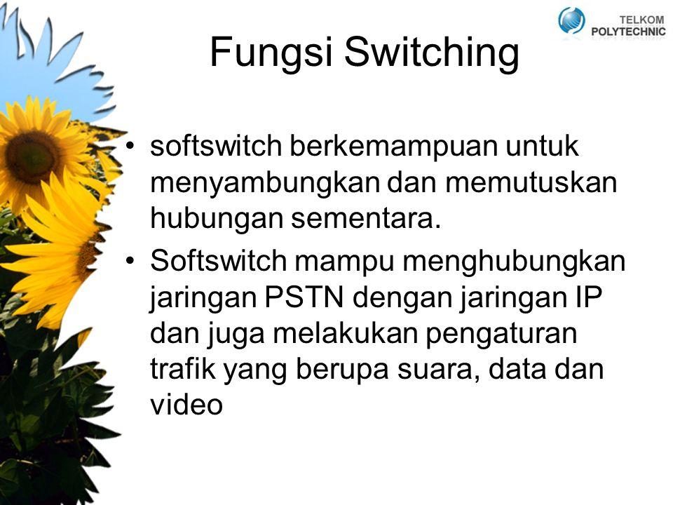 Fungsi Switching softswitch berkemampuan untuk menyambungkan dan memutuskan hubungan sementara. Softswitch mampu menghubungkan jaringan PSTN dengan ja
