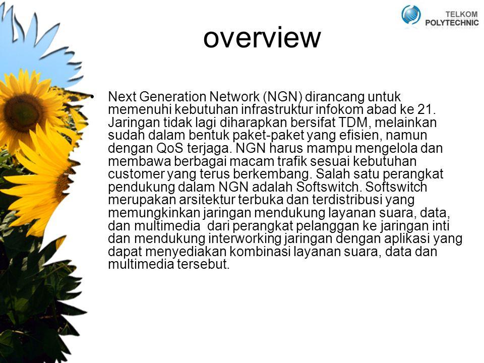 overview Next Generation Network (NGN) dirancang untuk memenuhi kebutuhan infrastruktur infokom abad ke 21. Jaringan tidak lagi diharapkan bersifat TD
