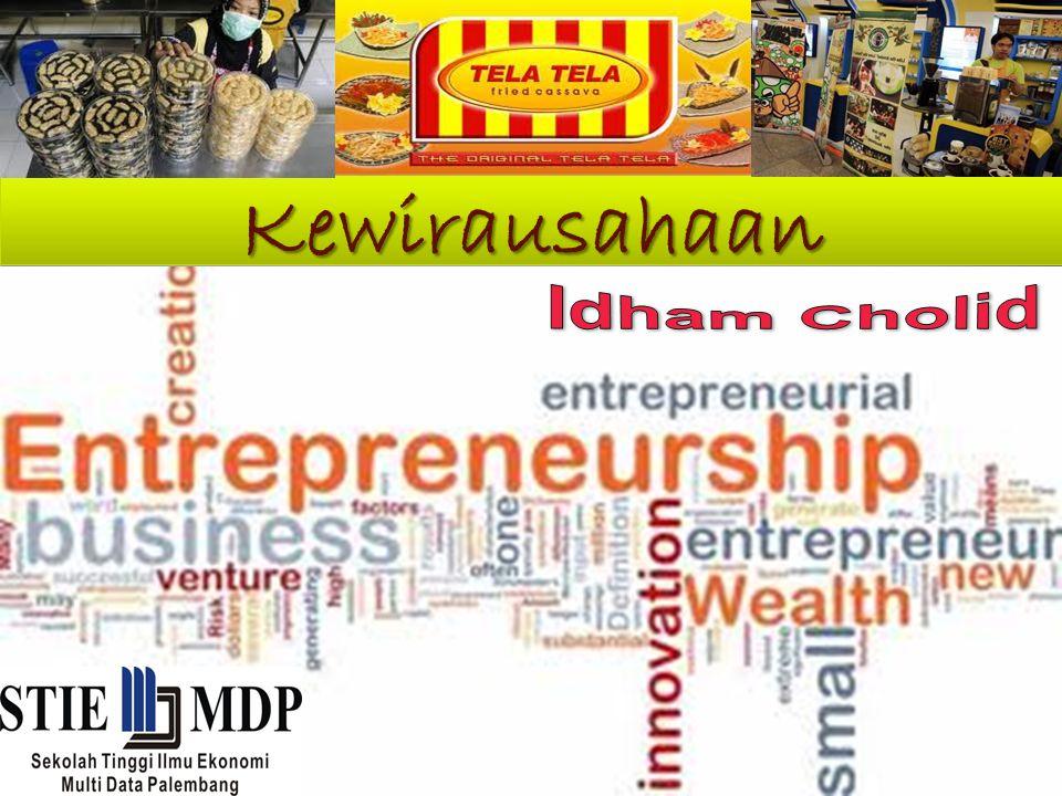 Idham Cholid ABAD 19 Bahwa seorang Wirausaha adalah orang yang melihat peluang kemudian menciptakan sebuah organisasi untuk memanfaatkan peluang tersebut.