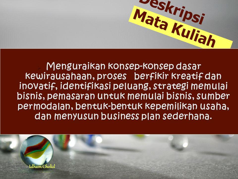Idham Cholid MEMBERIKAN KEMAMPUAN KEPADA MAHASISWA AGAR MENJADI WIRAUSAHAWAN (ENTREPRENEUR) YANG BERHASIL SEKARANG DAN DIMASA DATANG.