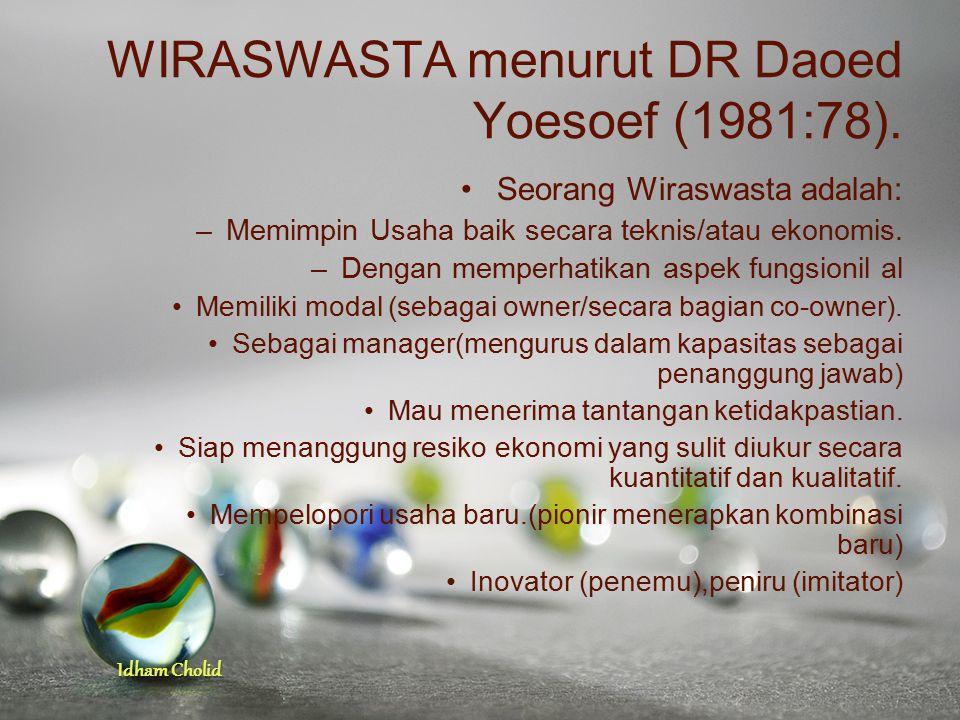 Idham Cholid WIRASWASTA menurut DR Daoed Yoesoef (1981:78). Seorang Wiraswasta adalah: –Memimpin Usaha baik secara teknis/atau ekonomis. –Dengan mempe