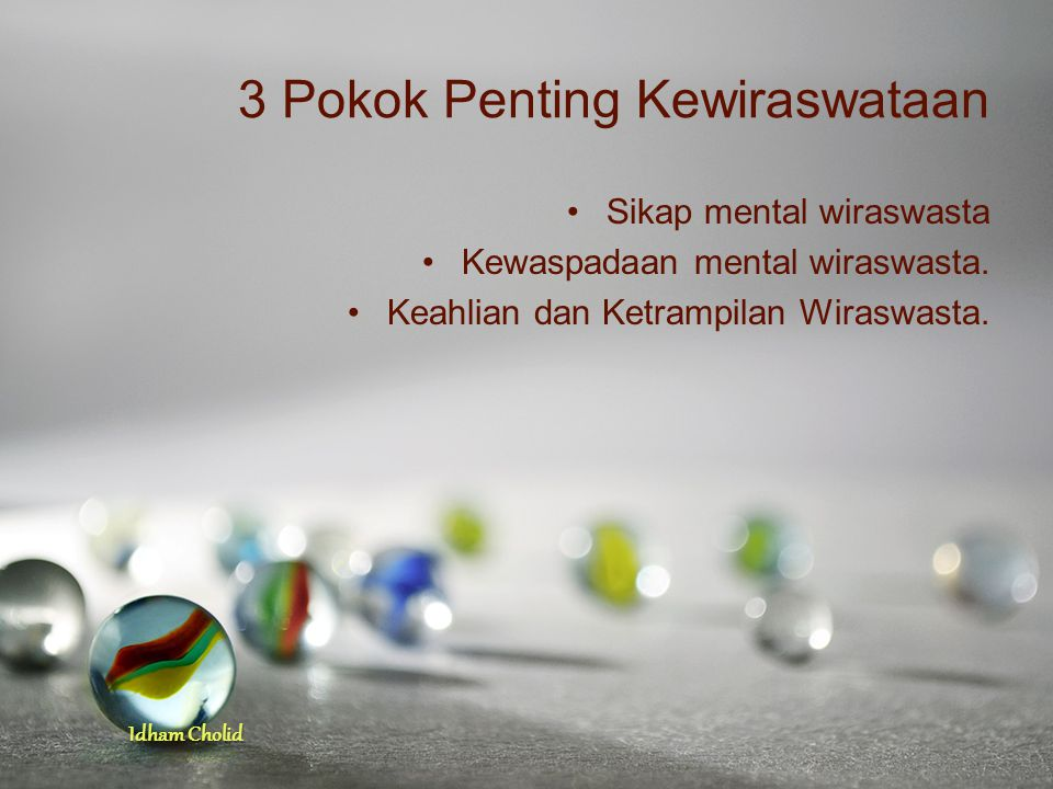 Idham Cholid 3 Pokok Penting Kewiraswataan Sikap mental wiraswasta Kewaspadaan mental wiraswasta. Keahlian dan Ketrampilan Wiraswasta.
