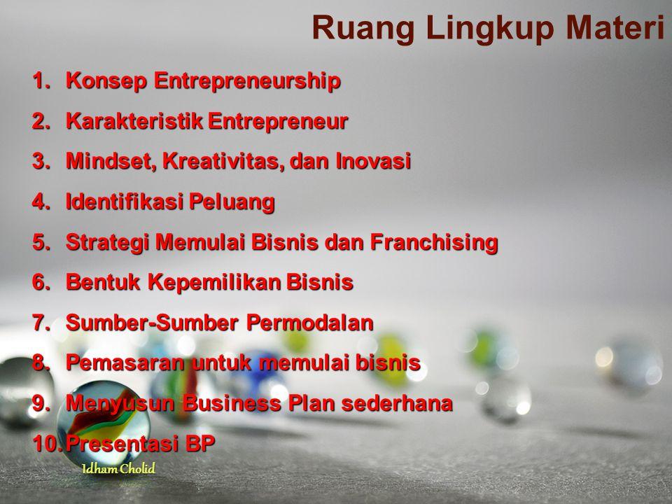 Idham Cholid Ruang Lingkup Materi 1.Konsep Entrepreneurship 2.Karakteristik Entrepreneur 3.Mindset, Kreativitas, dan Inovasi 4.Identifikasi Peluang 5.
