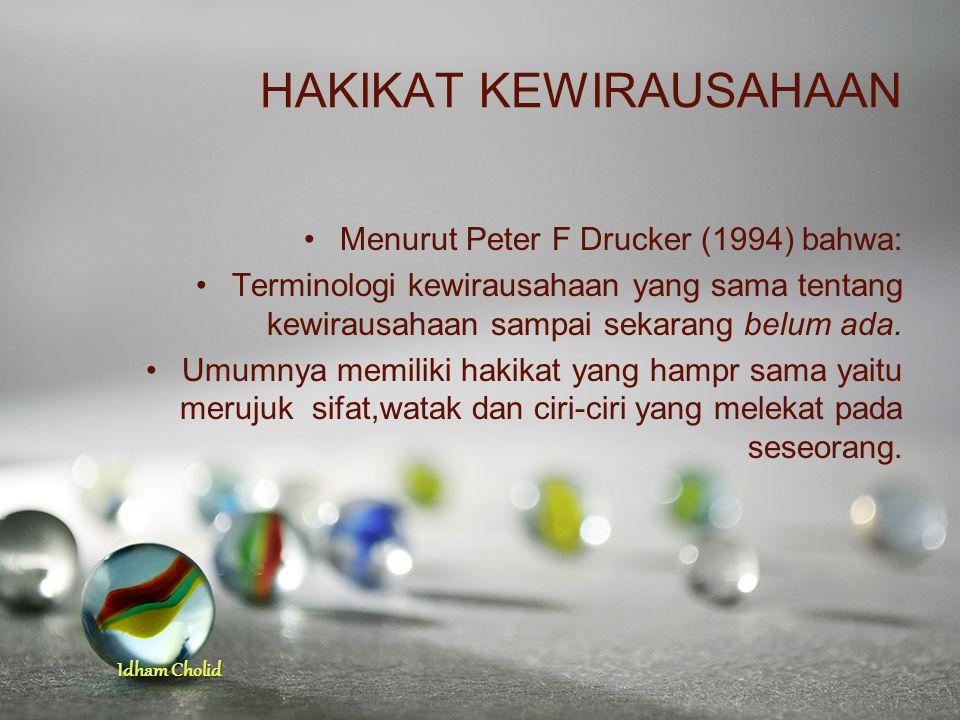 Idham Cholid HAKIKAT KEWIRAUSAHAAN Menurut Peter F Drucker (1994) bahwa: Terminologi kewirausahaan yang sama tentang kewirausahaan sampai sekarang bel