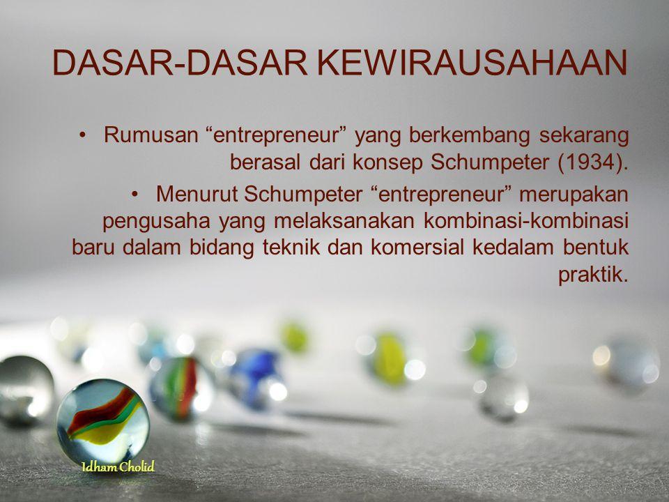 """Idham Cholid DASAR-DASAR KEWIRAUSAHAAN Rumusan """"entrepreneur"""" yang berkembang sekarang berasal dari konsep Schumpeter (1934). Menurut Schumpeter """"entr"""