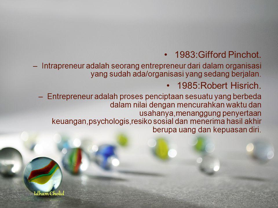Idham Cholid 1983:Gifford Pinchot. –Intrapreneur adalah seorang entrepreneur dari dalam organisasi yang sudah ada/organisasi yang sedang berjalan. 198
