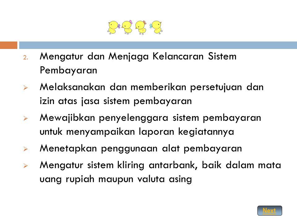  Tugas utama Bank Indonesia (BI) 1. Menetapkan dan Melaksanakan Kebijakan Moneter  Operasi pasar terbuka di pasar uang, baik mata uang rupiah maupun