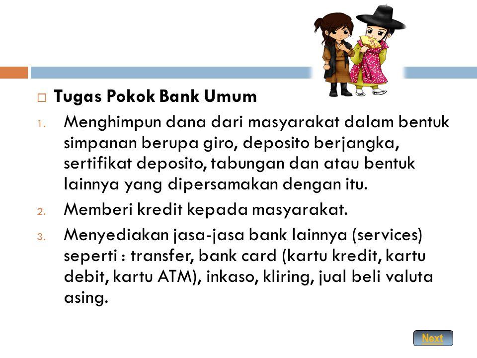  Bank Umum adalah bank yang melaksanakan kegiatan usaha secara konvensional atau berdasarkan prinsip syariah, yang dalam kegiatannya memberikan jasa
