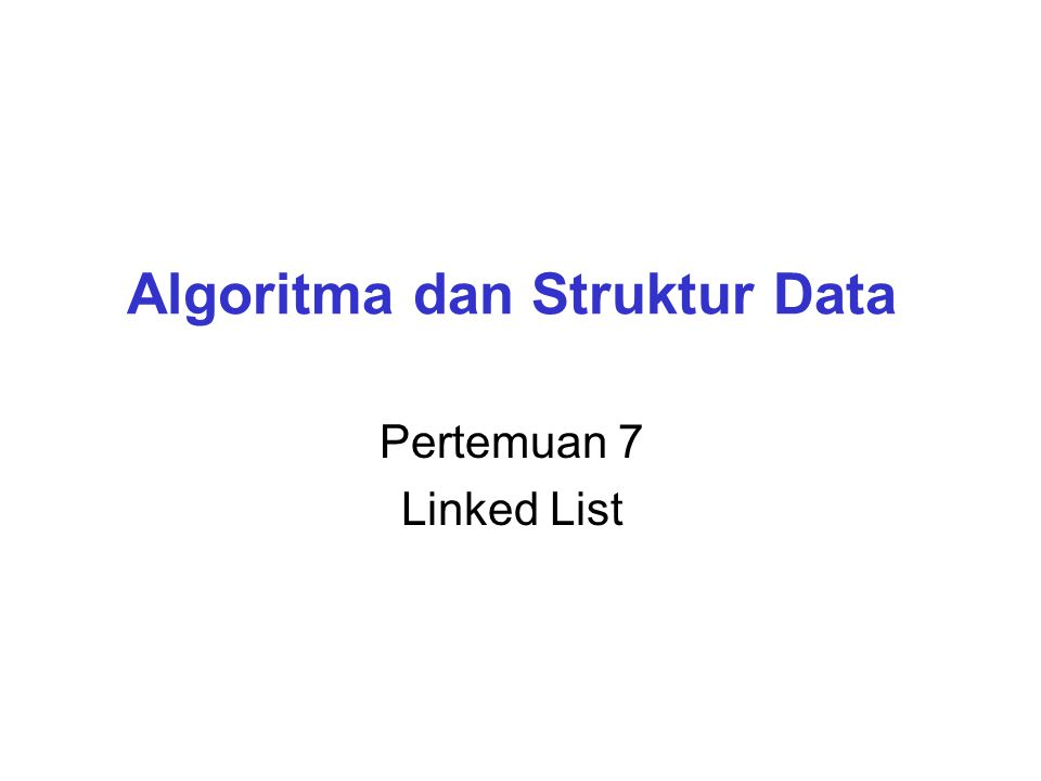 Algoritma dan Struktur Data Pertemuan 7 Linked List