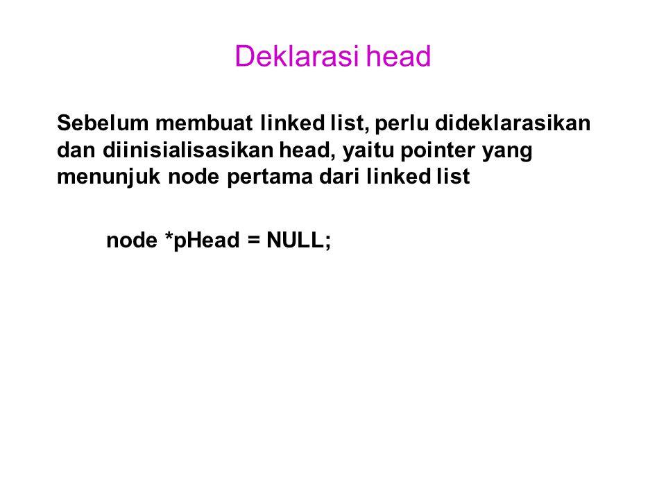 Deklarasi head Sebelum membuat linked list, perlu dideklarasikan dan diinisialisasikan head, yaitu pointer yang menunjuk node pertama dari linked list node *pHead = NULL;