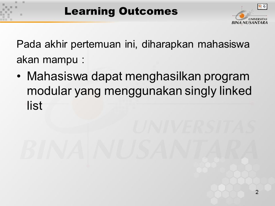 2 Learning Outcomes Pada akhir pertemuan ini, diharapkan mahasiswa akan mampu : Mahasiswa dapat menghasilkan program modular yang menggunakan singly linked list