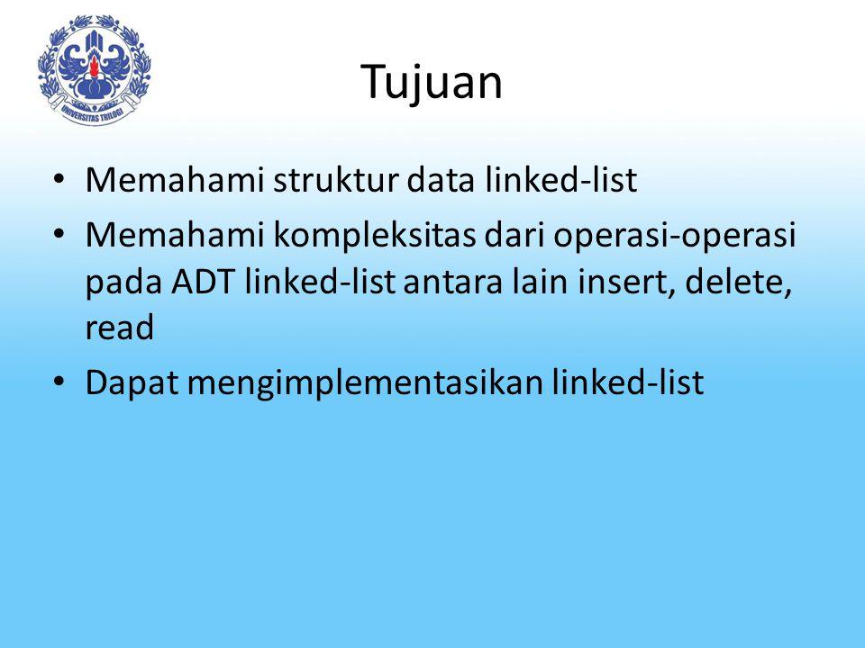 Tujuan Memahami struktur data linked-list Memahami kompleksitas dari operasi-operasi pada ADT linked-list antara lain insert, delete, read Dapat mengimplementasikan linked-list