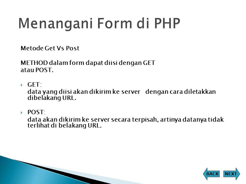 Metode Get Vs Post METHOD dalam form dapat diisi dengan GET atau POST.  GET: data yang diisi akan dikirim ke server dengan cara diletakkan dibelakang