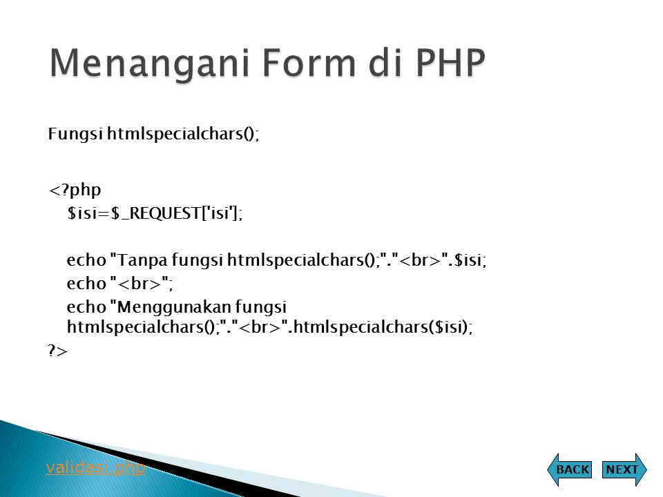 Fungsi htmlspecialchars(); <?php $isi=$_REQUEST['isi']; echo