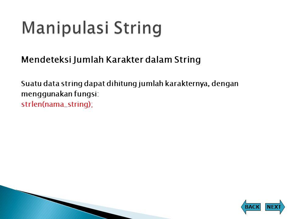 Mendeteksi Jumlah Karakter dalam String Suatu data string dapat dihitung jumlah karakternya, dengan menggunakan fungsi: strlen(nama_string); NEXTBACK