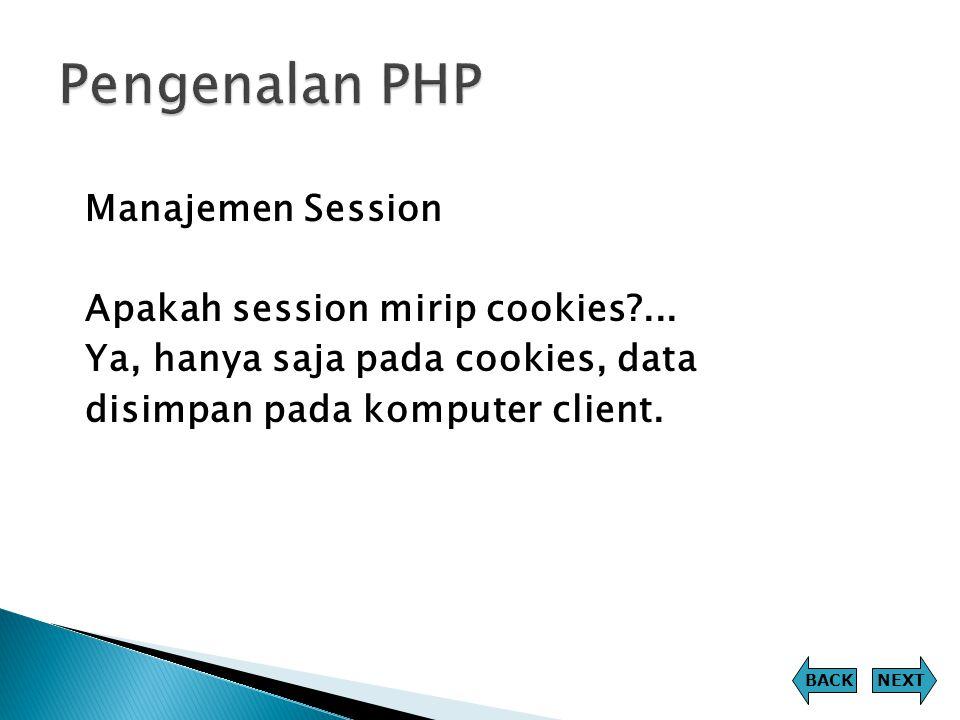 Manajemen Session Apakah session mirip cookies?... Ya, hanya saja pada cookies, data disimpan pada komputer client. NEXTBACK