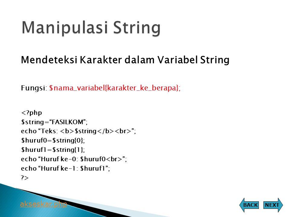 """Mendeteksi Karakter dalam Variabel String Fungsi: $nama_variabel{karakter_ke_berapa}; <?php $string=""""FASILKOM""""; echo """"Teks: $string """"; $huruf0=$string"""