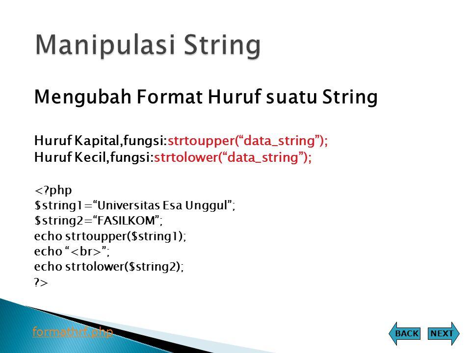 "Mengubah Format Huruf suatu String Huruf Kapital,fungsi:strtoupper(""data_string""); Huruf Kecil,fungsi:strtolower(""data_string""); <?php $string1=""Unive"