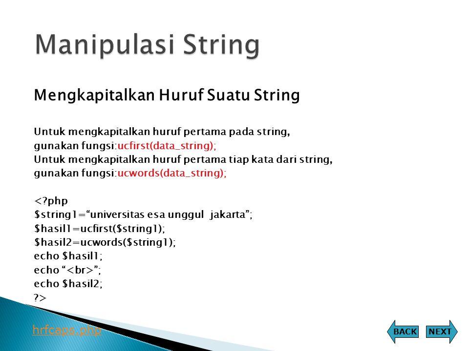 Mengkapitalkan Huruf Suatu String Untuk mengkapitalkan huruf pertama pada string, gunakan fungsi:ucfirst(data_string); Untuk mengkapitalkan huruf pert
