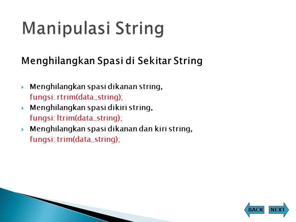Menghilangkan Spasi di Sekitar String  Menghilangkan spasi dikanan string, fungsi: rtrim(data_string);  Menghilangkan spasi dikiri string, fungsi: l