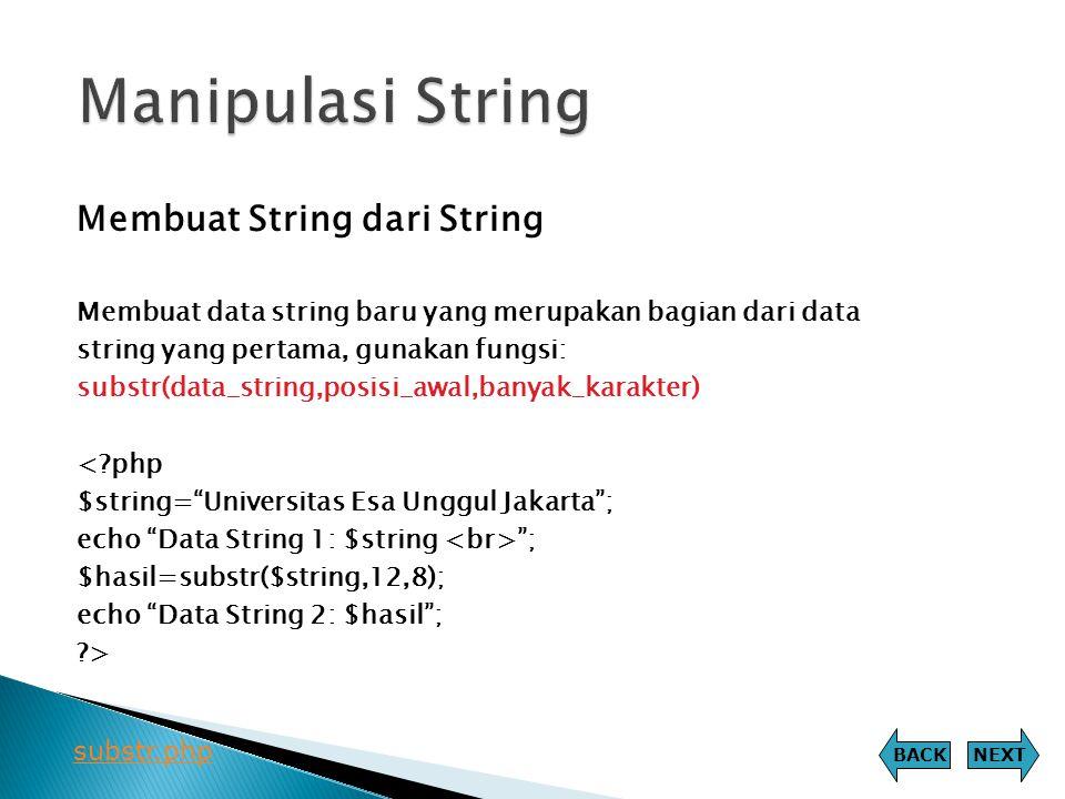 Membuat String dari String Membuat data string baru yang merupakan bagian dari data string yang pertama, gunakan fungsi: substr(data_string,posisi_awa