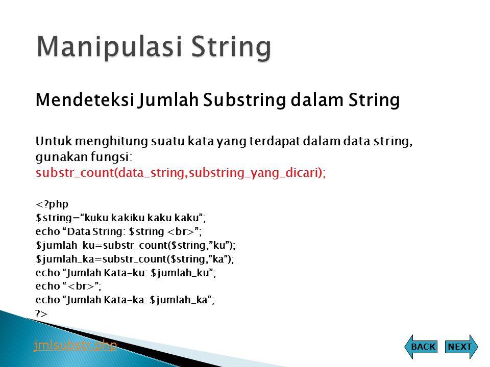 Mendeteksi Jumlah Substring dalam String Untuk menghitung suatu kata yang terdapat dalam data string, gunakan fungsi: substr_count(data_string,substri