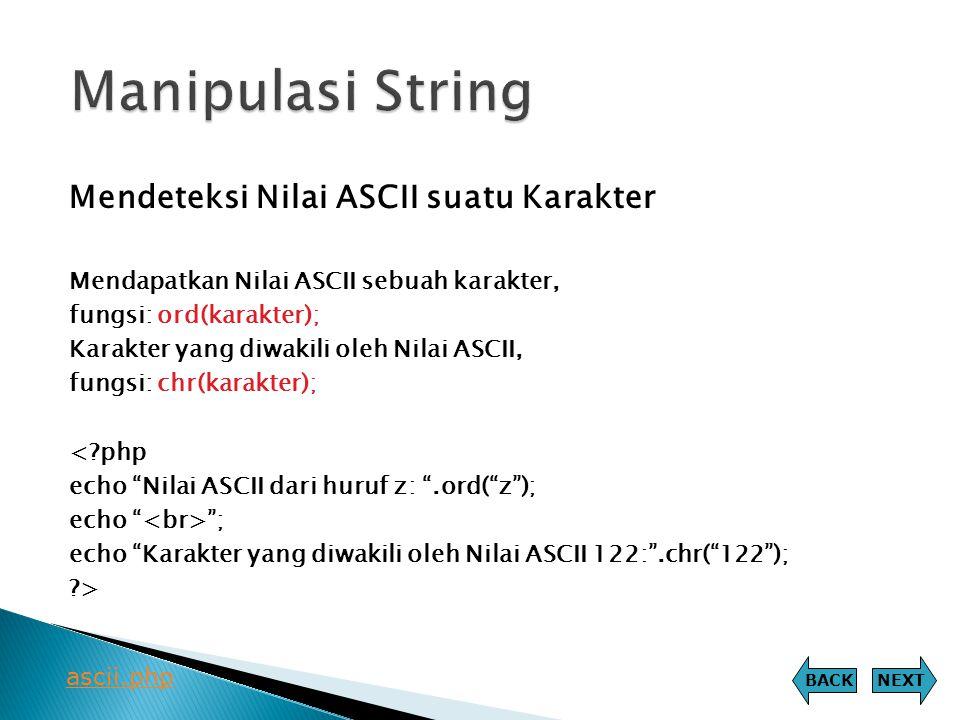 Mendeteksi Nilai ASCII suatu Karakter Mendapatkan Nilai ASCII sebuah karakter, fungsi: ord(karakter); Karakter yang diwakili oleh Nilai ASCII, fungsi: