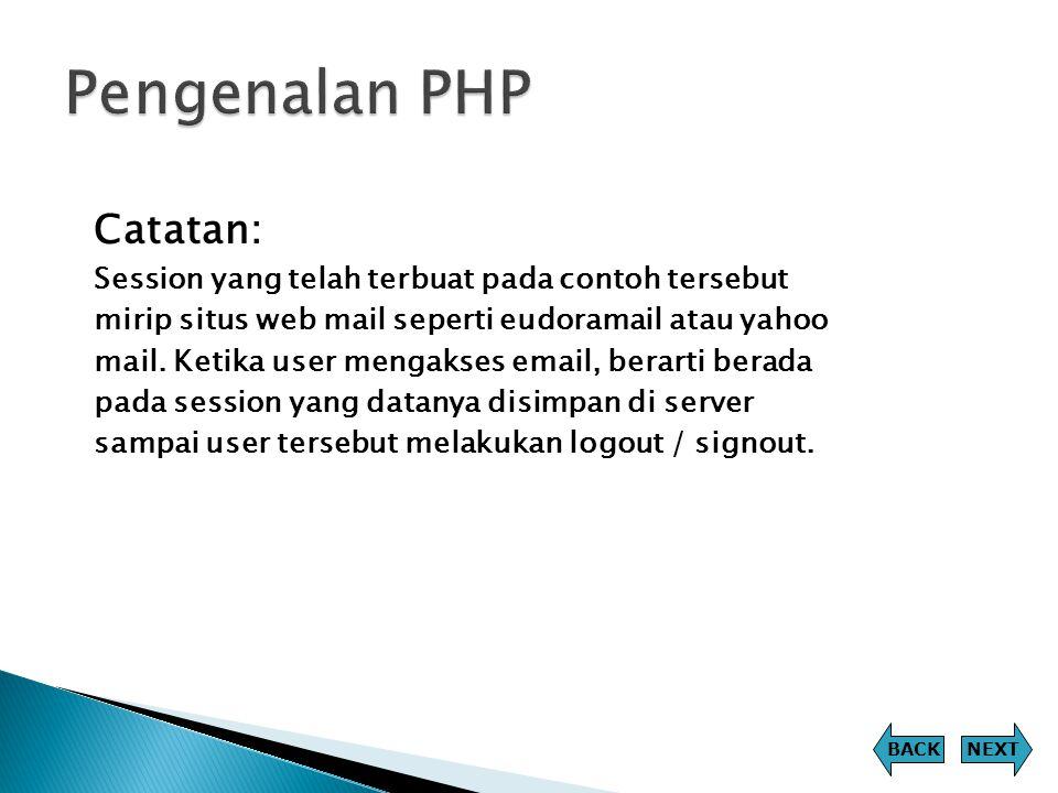 Catatan: Session yang telah terbuat pada contoh tersebut mirip situs web mail seperti eudoramail atau yahoo mail. Ketika user mengakses email, berarti