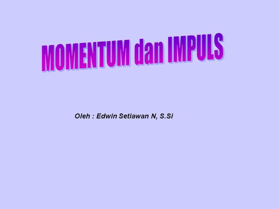 MOMENTUM DAN IMPULS MOMENTUM p = m.