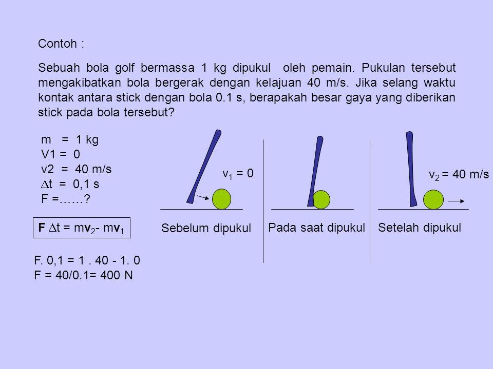 Hukum Kekekalan Momentum Momentum total sebelum tumbukan = Momentum total setelah tumbukan atau secara matematis : p 1 + p 2 = p 1 ' + p 2 ' atau m 1 v 1 + m 2 v 2 = m 1 v 1 ' + m 2 v 2 ' Keterangan : p 1,p 2 = momentum benda 1,benda 2 sebelum tumbukan (kgm/s) p 1 ',p 2 ' = momentum benda 1,benda 2 setelah tumbukan (kgm/s) m 1,m 2 = massa benda 1, massa benda 2 (kg) v 1, v 2 = kecepatan benda 1, benda 2 sebelum tumbukan (m/s) v 1 ', v 2 ' = kecepatan benda 1, benda 2 setelah tumbukan (m/s) ……………………………………………………..5 ….……………………………………..6