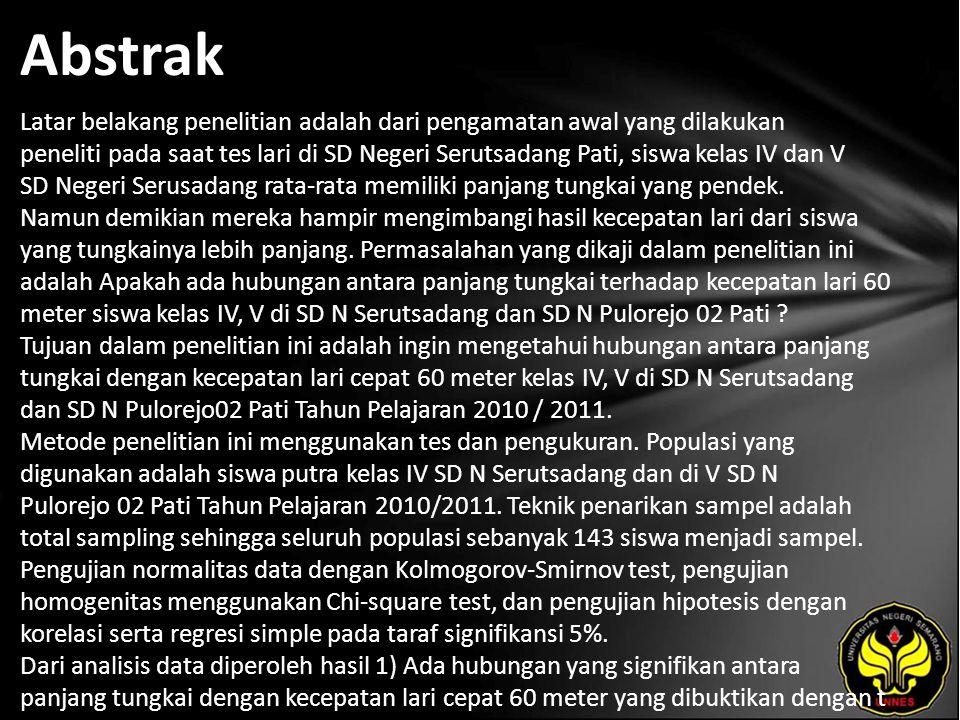 Abstrak Latar belakang penelitian adalah dari pengamatan awal yang dilakukan peneliti pada saat tes lari di SD Negeri Serutsadang Pati, siswa kelas IV dan V SD Negeri Serusadang rata-rata memiliki panjang tungkai yang pendek.