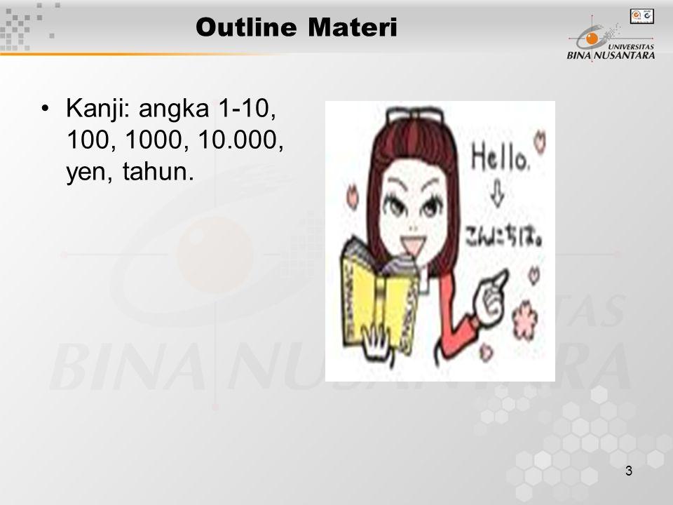 3 Outline Materi Kanji: angka 1-10, 100, 1000, 10.000, yen, tahun.