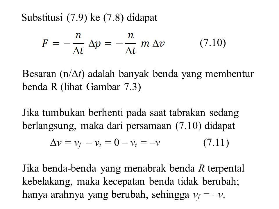 Substitusi (7.9) ke (7.8) didapat (7.10) Besaran (n/  t) adalah banyak benda yang membentur benda R (lihat Gambar 7.3) Jika tumbukan berhenti pada sa