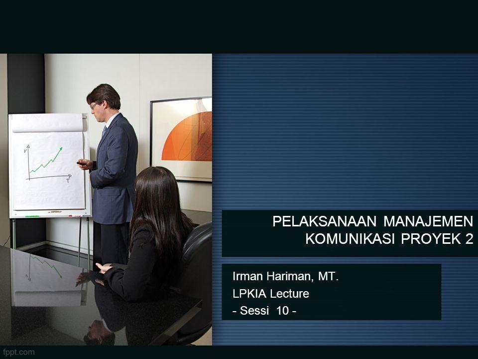 Irman Hariman, MT. LPKIA Lecture - Sessi 10 - PELAKSANAAN MANAJEMEN KOMUNIKASI PROYEK 2