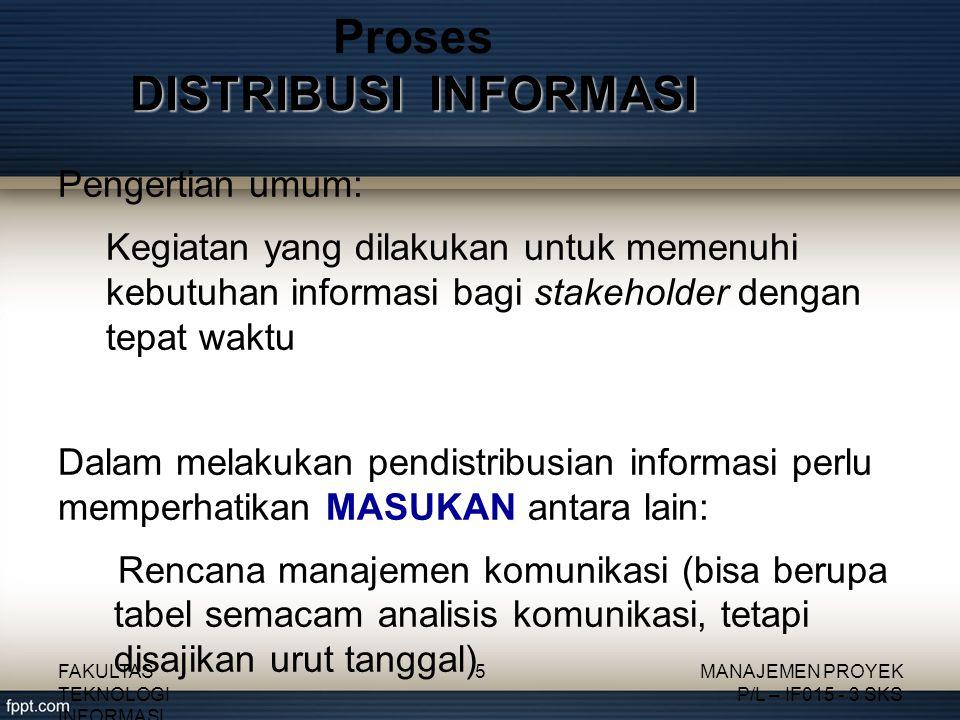 DISTRIBUSI INFORMASI Proses DISTRIBUSI INFORMASI Pengertian umum: Kegiatan yang dilakukan untuk memenuhi kebutuhan informasi bagi stakeholder dengan t
