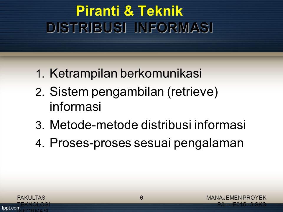 DISTRIBUSI INFORMASI Piranti & Teknik DISTRIBUSI INFORMASI FAKULTAS TEKNOLOGI INFORMASI MANAJEMEN PROYEK P/L – IF015 - 3 SKS 6 1. Ketrampilan berkomun
