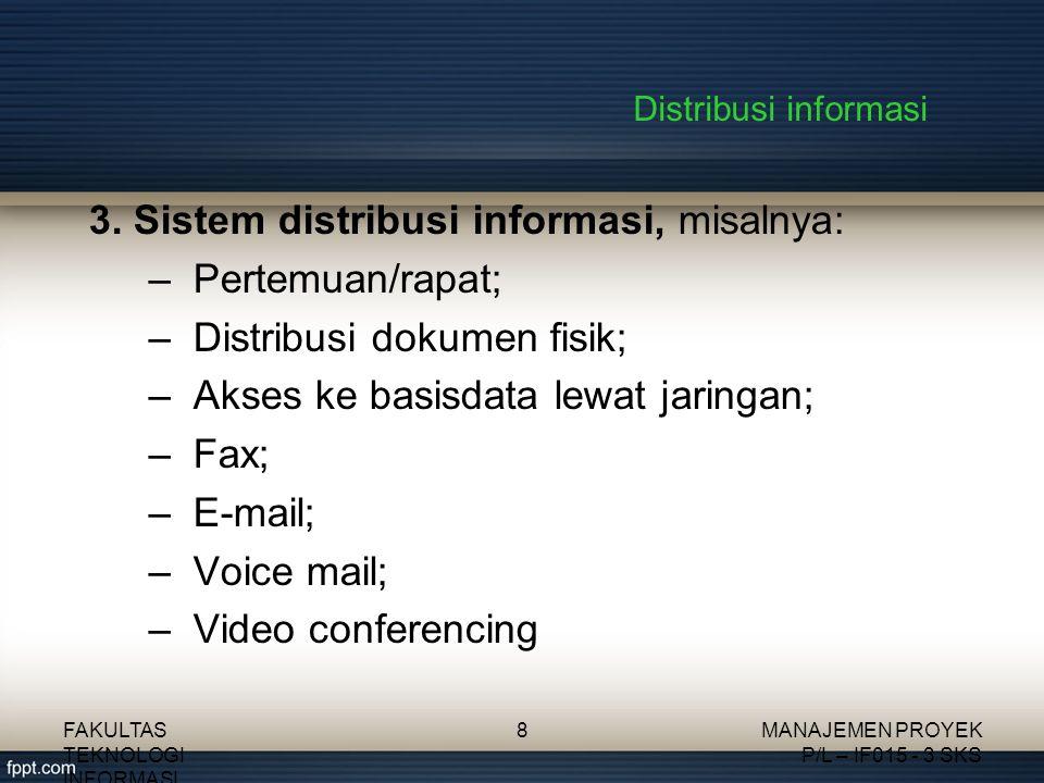 Distribusi informasi 3. Sistem distribusi informasi, misalnya: –Pertemuan/rapat; –Distribusi dokumen fisik; –Akses ke basisdata lewat jaringan; –Fax;