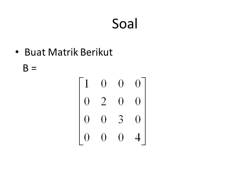 Penjumlahan Matriks Ordo kedua matriks sama contoh: Contoh: >>A=[1 2 3;4 5 6] >>B=[7 9 9;10 11 12] >>C=A+B